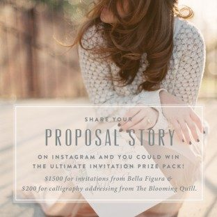 Share your proposal story on Instagram and enter to win $1500 for invitations from Bella Figura + $200 for calligraphy addressing from The Blooming Quill!
