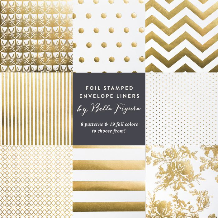 Bella Figura's foil stamped envelope liners are available in 8 great patterns + 19 foil colors!