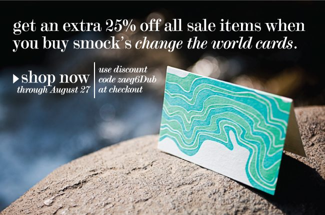 Get an extra 25% off sale items from Smock when you buy a boxed set of their change the world cards (100% of profits from the cards help great causes!)