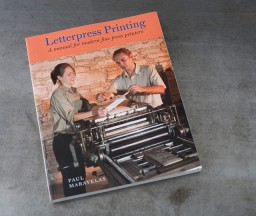 Letterpress Instruction: Letterpress Printing, A Manual for Modern Fine Press Printers, by Paul Maravelas